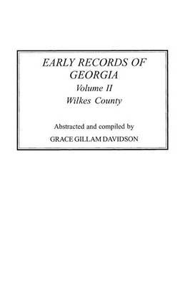 Early Records of Georgia: Wilkes County. in Two Volumes. Volume II