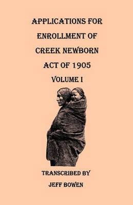 Applications for Enrollment of Creek Newborn Act of 1905. Volume I