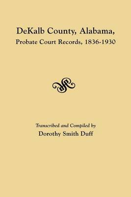Dekalb County, Alabama, Probate Court Records, 1836-1930