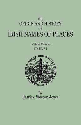 The Origin and History of Irish Names of Places. in Three Volumes. Volume I