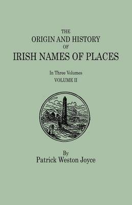 The Origin and History of Irish Names of Places. in Three Volumes. Volume II