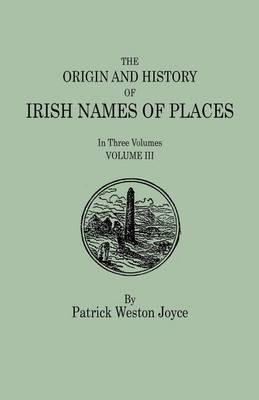 The Origin and History of Irish Names of Places. in Three Volumes. Volume III
