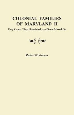 Colonial Families of Maryland II: They Came, They Flourished, and Some Moved on