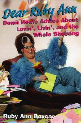 Dear Ruby Ann: Down Home Advice Lovin', Livin', and the Whole Shebang