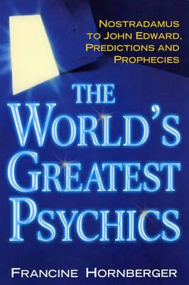 The Worlds Greatest Psychics: Nostradamus to John Edwards, Predictions and Prophecies