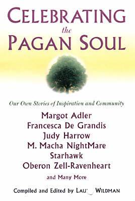 Celebrating the Pagan Soul: Our Own Stories of Inspiration and Community