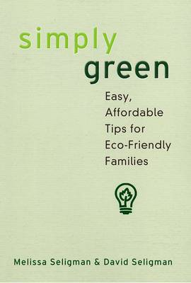 Simply Green: Simple, Affordable Family-Friendly Tips for Helping the Earth