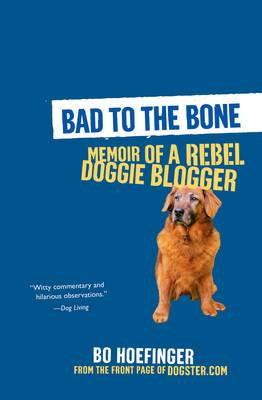 Bad to the Bone: Memoir of a Rebel Doggie Blogger