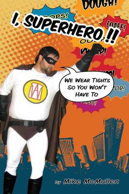 I, Superhero!!: We Wear Tights So You Don't Have to