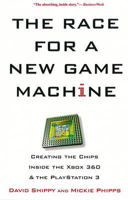 The Race for a New Game Machine: Creating the Chips Inside the Xbox 360 and Playstation 3