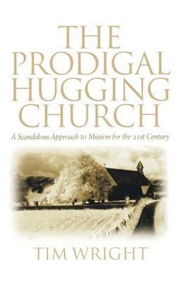 The Prodigal Hugging Church: A Scandalous Approach to Mission for the 21st Century