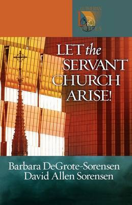 Let the Servant Church Arise: Lutheran Voices