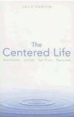 The Centered Life: Awakened, Called, Set Free, Nurtured