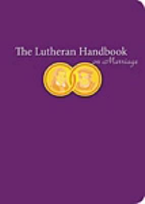 The Lutheran Handbook on Marriage