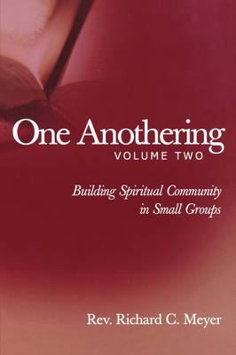 One Anothering: Building Spiritual Community in Small Groups: v. 2