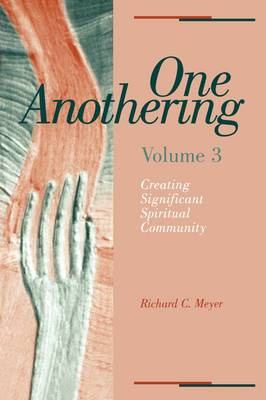One Anothering: Creating Significant Spiritual Community: v. 3
