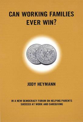 Can Working Families Ever Win?: In a New Democracy Forum on Helping Parents Succeed at Work and Caregiving
