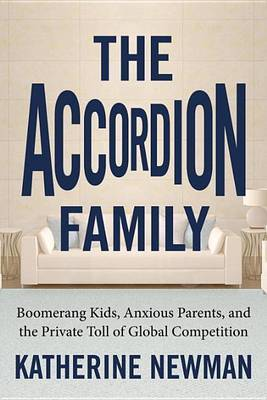 The Accordion Family: Boomerang Kids, Anxious Parents, and the Private Toll of Global Competition