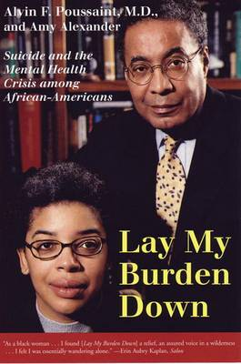 Lay My Burden Down: Suicide and the Mental Health Crisis Among African-Americans