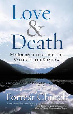 Love & Death  : My Journey Through the Valley of the Shadow