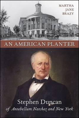 An American Planter: Stephen Duncan of Antebellum Natchez and New York