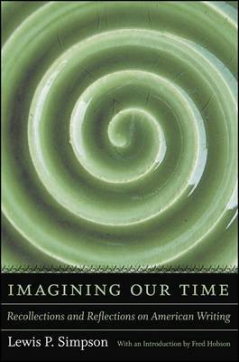 Imagining Our Time: Recollections and Reflections on American Writing