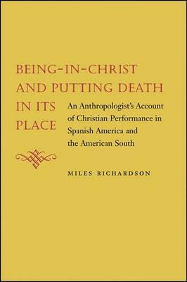 Being-In-Christ and Putting Death in Its Place: An Anthropologist's Account of Christian Performance in Spanish America and the American South
