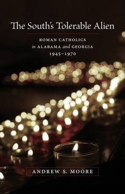 The South's Tolerable Alien: Roman Catholics in Alabama and Georgia, 1945-1970