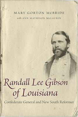 Randall Lee Gibson of Louisiana: Confederate General and New South Reformer
