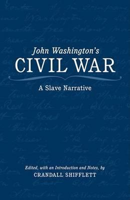 John Washington's Civil War: A Slave Narrative