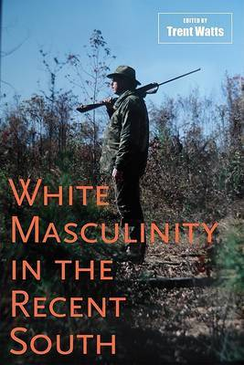 White Masculinity in the Recent South