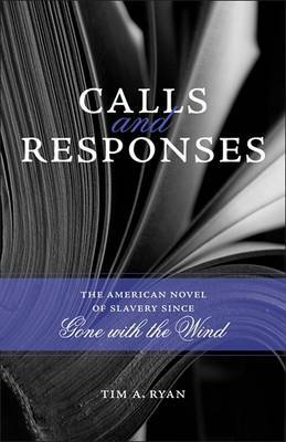 Calls and Responses: The American Novel of Slavery Since Gone with the Wind
