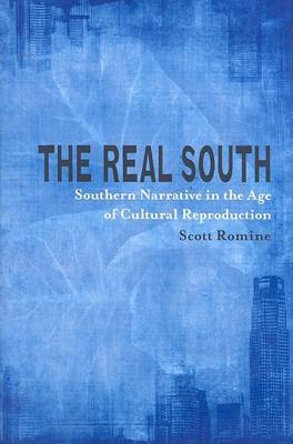 The Real South: Southern Narrative in the Age of Cultural Reproduction