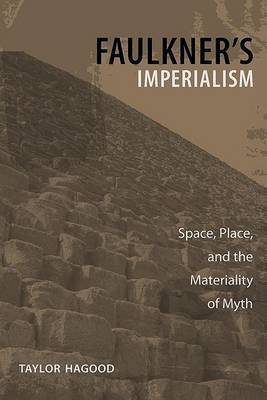 Faulkner's Imperialism: Space, Place, and the Materiality of Myth