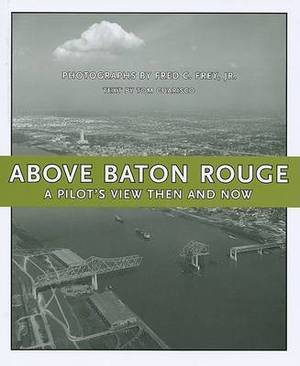 Above Baton Rouge: A Pilot's View Then and Now
