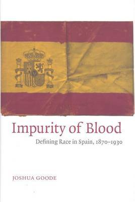 Impurity of Blood: Defining Race in Spain, 1870-1930