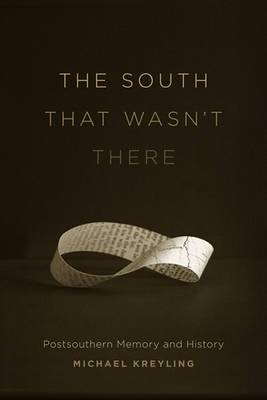 The South That Wasn't There: Postsouthern Memory and History