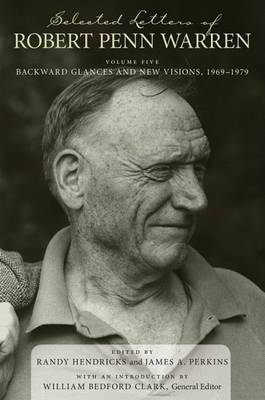 Selected Letters of Robert Penn Warren, Volume 5: Backward Glances and New Visions, 1969-1979