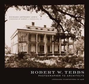 Robert W. Tebbs, Photographer to Architects: Louisiana Plantations in 1926