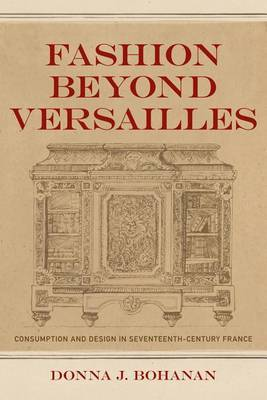 Fashion Beyond Versailles: Consumption and Design in Seventeenth-Century France