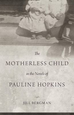 The Motherless Child in the Novels of Pauline Hopkins