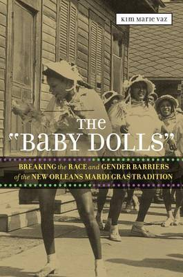 Baby Dolls: Breaking the Race and Gender Barriers of the New Orleans Mardi Gras Tradition