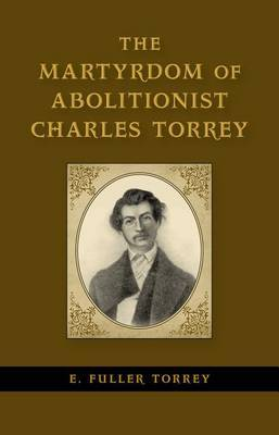 The Martyrdom of Abolitionist Charles Torrey