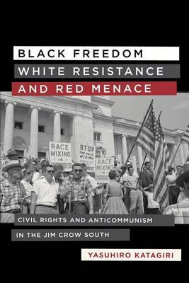 Black Freedom, White Resistance, and Red Menace: Civil Rights and Anticommunism in the Jim Crow South