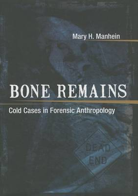 Bone Remains: Cold Cases in Forensic Anthropology
