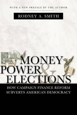 Money, Power, and Elections: How Campaign Finance Reform Subverts American Democracy