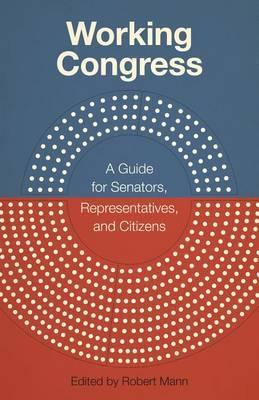 Working Congress: A Guide for Senators, Representatives, and Citizens