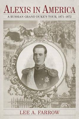 Alexis in America: A Russian Grand Duke's Tour, 1871-1872
