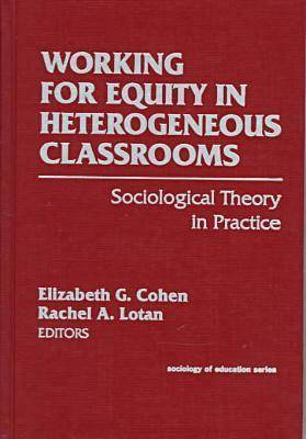 Working for Equity in Heterogeneous Classrooms: Sociological Theory in Practice