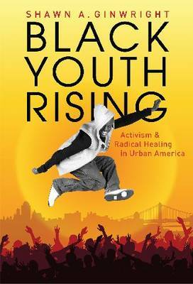 Black Youth Rising: Activism and Radical Healing in Urban America